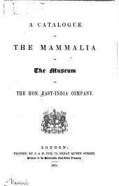 A Catalogue of the Mammalia in the Museum of the Hon. East-India Company