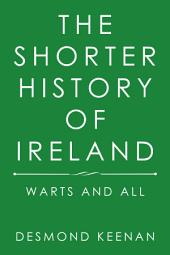 The Shorter History of Ireland: Warts and All