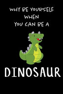 Why Be Yourself When You Can Be a Dinosaur
