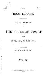 Texas Reports: Cases Argued and Decided in the Supreme Court of the State of Texas, Volume 86