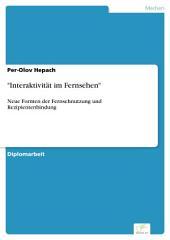 """""""Interaktivität im Fernsehen"""": Neue Formen der Fernsehnutzung und Rezipientenbindung"""