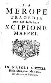 La Merope tragedia del sig. marchese Scipione Maffei