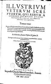 Illustrium Veterum Scriptorum, qui rerum a Germanis per multas aetates gestarum Historias vel Annales posteris reliquerunt, Tomus unus: Volume 1