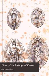 Lives of the bishops of Exeter: and a history of the cathedral, with an illustrative appendix