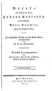 Briefe des Königs von Polen Johann Sobiesky: an die Königinn Marie Kasimire, während des Feldzugs von Wien