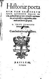 Historiae poetarum tam graecorum quam latinorum dialogi decem, quibus scripta et vitae eorum exprimuntur (etc.)
