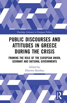Public Discourses and Attitudes in Greece during the Crisis PDF