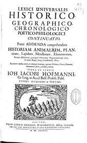 Lexici universalis historico, geographico, chronologico, poetico-philologici continuatio: praeter addenda comprehendens historiam animalium, plantarum, lapidum, metallorum, elementorum, Volume 2