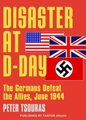 Disaster at D-Day: The Germans Defeat the Allies, June 1994