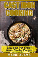 Cast Iron Cooking   Easy Cast Iron Skillet Home Cooking Recipes