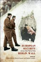 European Security since the Fall of the Berlin Wall PDF