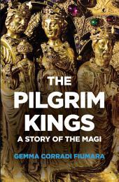 The Pilgrim Kings: A Story of the Magi