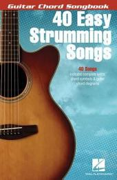 40 Easy Strumming Songs - Guitar Chord Songbook