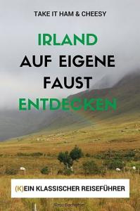 Irland auf eigene Faust entdecken   Take it Ham   Cheesy PDF