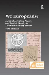 We Europeans? Mass-Observation, Race and British Identity in the Twentieth Century: Mass-Observation, Race and British Identity in the Twentieth Century