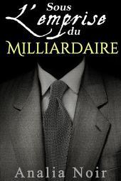 Sous L'Emprise du Milliardaire: Volume1