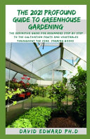The 2021 Profound Guide to Greenhouse Gardening