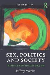 Sex, Politics and Society: The Regulation of Sexuality Since 1800, Edition 4