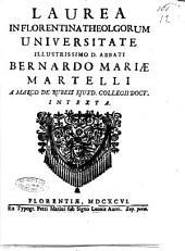 Laurea in florentina theolgorum [!] universitate illustrissimo d. abbati Bernardi Mariae Martelli a Marco De Rubeis ejusd. collegii doct. intexta
