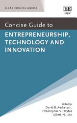 Concise Guide To Entrepreneurship Technology And Innovation Book PDF