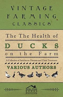 The Health of Ducks on the Farm   A Collection of Articles on Diseases and Their Treatment PDF