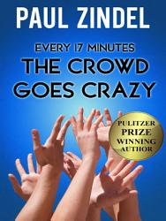 Every Seventeen Minutes The Crowd Goes Crazy  Book PDF