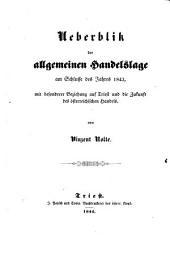 Ueberblik der allgemeinen Handelslage am Schlusse des Jahres 1843, mit besonderer Beziehung auf Triest und die Zukunft des österreichischen Handels