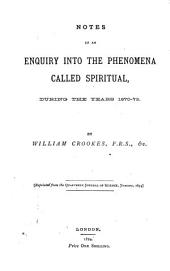 Notes of an Enquiry Into the Phenomena Called Spiritual, During the Years 1870-73