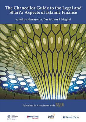 The Chancellor Guide to the Legal and Shari a Aspects of Islamic Finance PDF