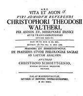 Vita et agon V. A. R. Christ. Theod. Waltheri, per annos XV missionarii Danici ap. Trangam barienses optime meriti