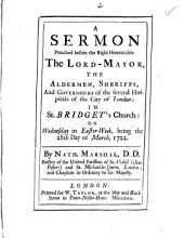 A Sermon Preached Before the Right Honourable the Lord-Mayor: ... in St. Bridget's Church: on Wednesday in Easter-week, Being the 28th Day of March, 1722. By Nath. Marshal, ...