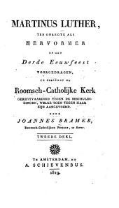 Martinus Luther: ten onregte als hervormer op het derde eeuwfeest voorgedragen, en daardoor de Roomsch-Catholijke Kerk geregtvaardigd tegen de beschuldigingen, welke toen tegen haar zign aangevoerd, Volume 2