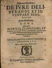 Disputatio juridica de iure deliberandi, et inventarii beneficio: Die 5 Iulij. Anno M. DC. XIV