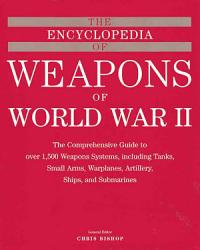 The Encyclopedia Of Weapons Of World War Ii Book PDF