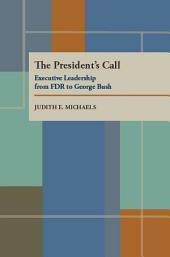The President's Call: Executive Leadership from FDR to George Bush
