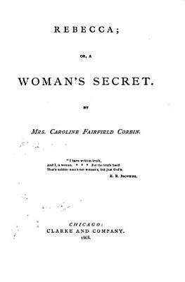 Rebecca  Or  a Woman s Secret