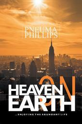 Heaven on Earth: Enjoying the Abundant Life