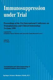 Immunosuppression under Trial: Proceedings of the 31st Conference on Transplantation and Clinical Immunology, 3–4 June, 1999