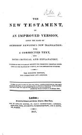 The New Testament in an Improved Version, Upon the Basis of Archbishop Newcome's New Translation; with a Corrected Text, and Notes Critical and Explanatory. Published by the Unitarian Society for Promoting Christian Knowledge ... Fourth Edition, with Corrections and Additions. [Edited by Thomas Belsham.]