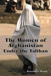 The Women of Afghanistan Under the Taliban