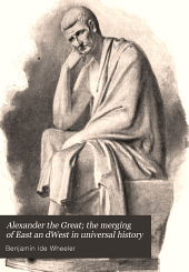 Alexander the Great; the Merging of East an DWest in Universal History: By Benjamin Ide Wheeler