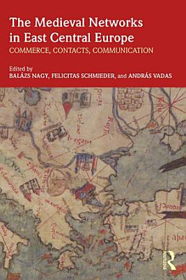 The Medieval Networks in East Central Europe PDF