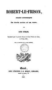 Robert-le-Frison, drame historique en trois actes et en vers