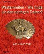 Westernreiten - Wie finde ich den richtigen Trainer?: Geh Deinen Weg!