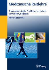 Medizinische Reitlehre: Trainingsbedingte Probleme verstehen, vermeiden, beheben