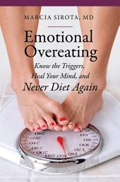 Emotional Overeating: Know the Triggers, Heal Your Mind, and Never Diet Again