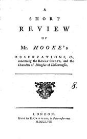 A Short Review of Mr. Hooke's Observations, &c. Concerning the Roman Senate, and the Character of Dionysius of Halicarnassus