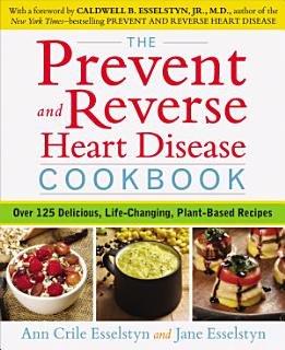 The Prevent and Reverse Heart Disease Cookbook Book