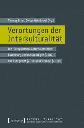 Verortungen der Interkulturalität: Die 'Europäischen Kulturhauptstädte' Luxemburg und die Großregion (2007), das Ruhrgebiet (2010) und Istanbul (2010)