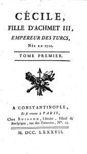 Cécile, fille d'Achmet III, empereur des Turcs, née en 1710: Volumes1à2